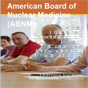 American Board of Nuclear Medicine [ABNM] Certifications Courses